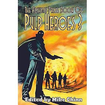 The Alchemy Press Book of Pulp Heroes 3 by Chinn & Mike