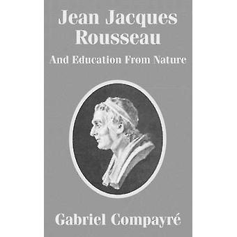 Jean Jacques Rousseau And Education From Nature by Compayri & Gabriel