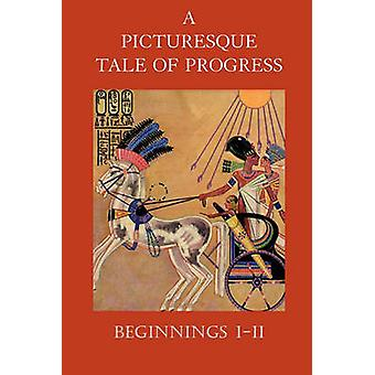 A Picturesque Tale of Progress Beginnings III by Miller & Olive Beaupre