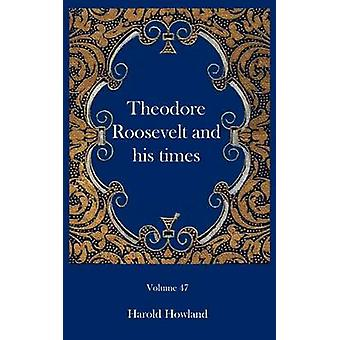 Theodore Roosevelt and his times by Howland & Harold
