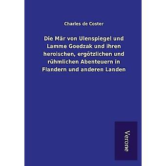Die Mr von Ulenspiegel und Lamme Goedzak und ihren heroischen ergtzlichen und rhmlichen Abenteuern in Flandern und anderen Landen by Coster & Charles de