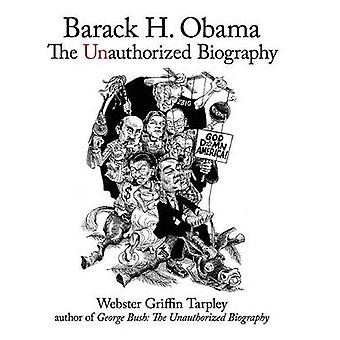Barack H. Obama The Unauthorized Biography by Tarpley & Webster