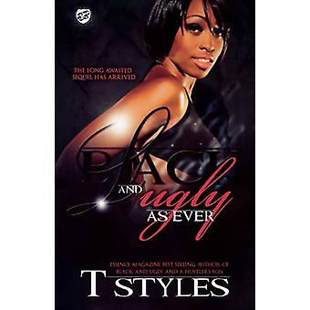 Black  Ugly As Ever The Cartel Publications Presents by Styles & T.