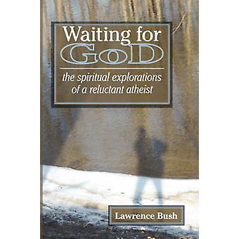 Waiting for God The Spiritual Reflections of a Reluctant Atheist by Bush & Lawrence