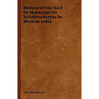 History of the Sect of Maharajas or Vallabhacharyas in Western India by Vallabhacharyas
