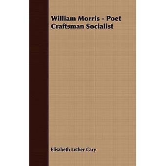 William Morris  Poet Craftsman Socialist by Cary & Elisabeth Lvther
