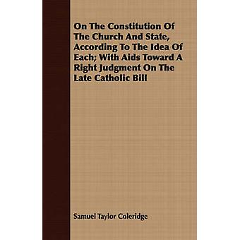 On The Constitution Of The Church And State According To The Idea Of Each With Aids Toward A Right Judgment On The Late Catholic Bill by Coleridge & Samuel Taylor