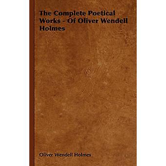 The Complete Poetical Works  Of Oliver Wendell Holmes by Holmes & Oliver Wendell & Jr.