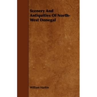 Scenery And Antiquities Of NorthWest Donegal by Harkin & William