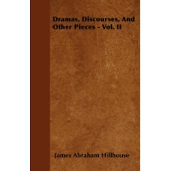 Dramas Discourses And Other Pieces  Vol. II by Hillhouse & James Abraham