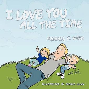 I Love You All the Time von Wick & Michael J.