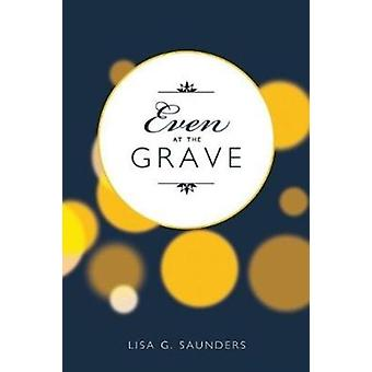 Even at the Grave by Saunders & Lisa G.