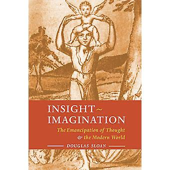 InsightImagination The Emancipation of Thought and the Modern World by Sloan & Douglas