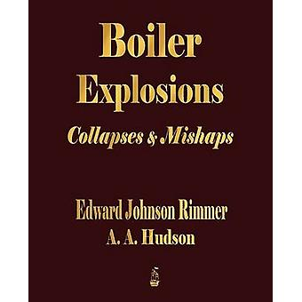 Boiler Explosions Collapses and Mishaps 1912 by Edward Johnson Rimmer