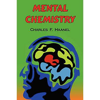 Mental Chemistry The Complete Original Text by Haanel & Charles F.