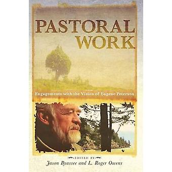 Pastoral Work Engagements with the Vision of Eugene Peterson by Byassee & Jason