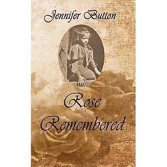 Rose Remembered by Button & Jennifer mary carlotta