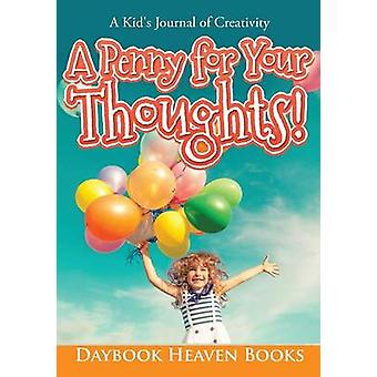 A Penny for Your Thoughts A Kids Journal of Creativity by Daybook Heaven Books