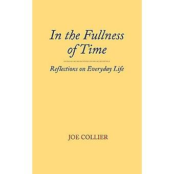 In the Fullness of Time Reflections on Everyday Life by Collier & Joe
