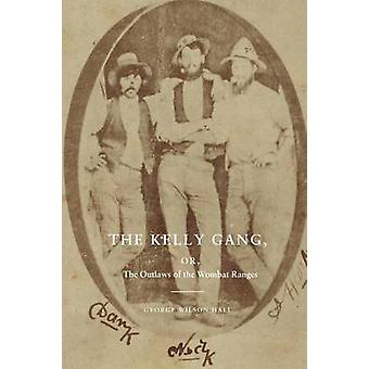 The Kelly Gang or The Outlaws of the Wombat Ranges by Hall & George Wilson