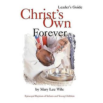 Christs Own Forever Episcopal Baptism of Infants and Young Children by Wile & Mary Lee