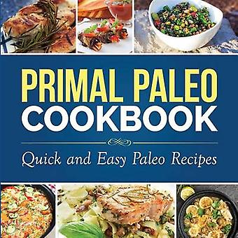 Primal Paleo Cookbook Quick and Easy Paleo Recipes by Dylanna Press
