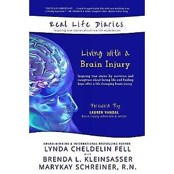 Real Life Diaries Living with a Brain Injury by Cheldelin Fell & Lynda