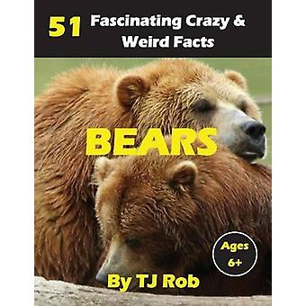 Bears 51 Fascinating Crazy  Weird Facts Age 6 and above by Rob & TJ