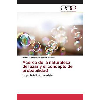 Acerca de la naturaleza del azar y el concepto de probabilidad by Gonzlez Mirta L.