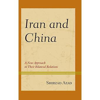 Iran and China  A New Approach to Their Bilateral Relations by Shirzad Azad