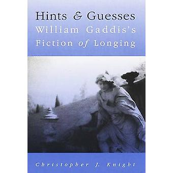 Hints and Guesses - William Gaddis's Fiction of Longing - 978029915300