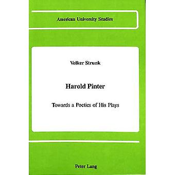 Harold Pinter - Towards a Poetics of His Plays by Volker Strunk - 9780
