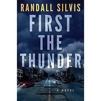 First the Thunder by Randall Silvis - 9781503905481 Book