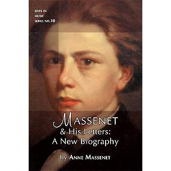 Massenet & His Letters - A New Biography by Anne Massenet - Mary Dibbe