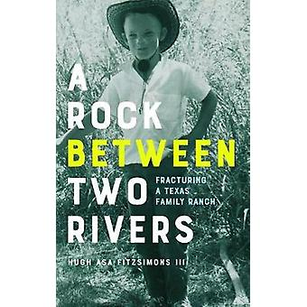 A Rock between Two Rivers - The Fracturing of a Texas Family Ranch by