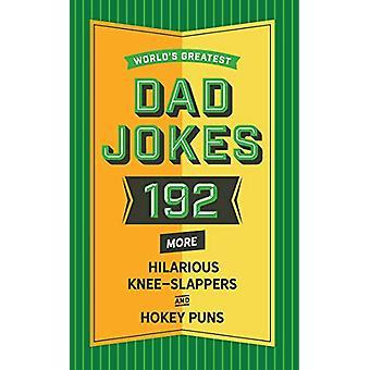 World's Greatest Dad Jokes - Volume 2 - 160 More Hilarious Knee-slappe