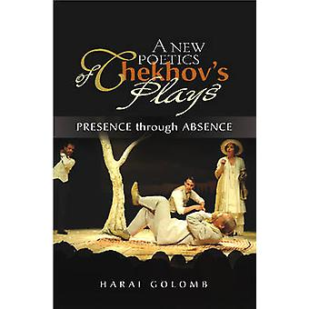 A New Poetics of Chekhov's Major Plays - Presence Through Absence by H