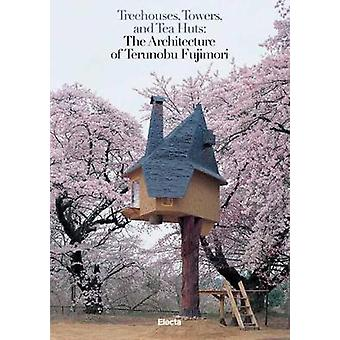 Treehouses - Towers - and Tea Huts by Mauro Pierconti - 9788891820419