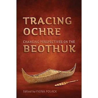 Tracing Ochre - Changing Perspectives on the Beothuk par Fiona Polack -