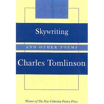 Skywriting - And Other Poems by Charles Tomlinson - 9781566635417 Book