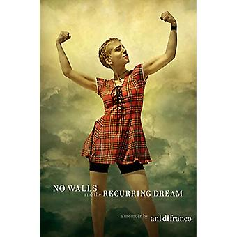 No Walls And The Recurring Dream - A Memoir by Ani DiFranco - 97807352