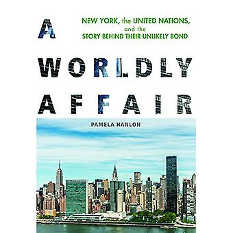 A Worldly Affair - New York - the United Nations - and the Story Behin
