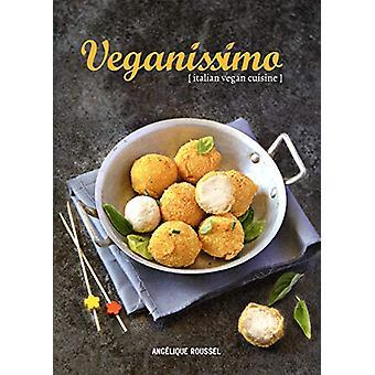 Veganissimo - Italian Vegan Cuisine by Angelique Roussel - 97819116214