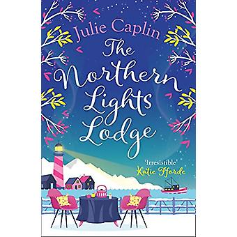 The Northern Lights Lodge (Romantic Escapes - Book 4) by Julie Caplin