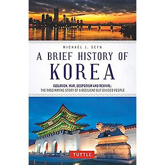 A Brief History of Korea - Isolation - War - Despotism and Revival - Th