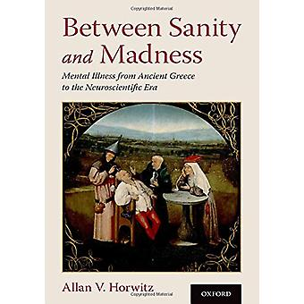Between Sanity and Madness - Mental Illness from Ancient Greece to the