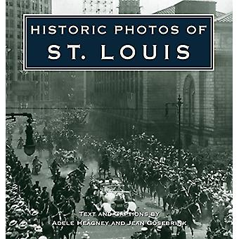 Historic Photos of St. Louis by Adele Heagney - 9781683369684 Book