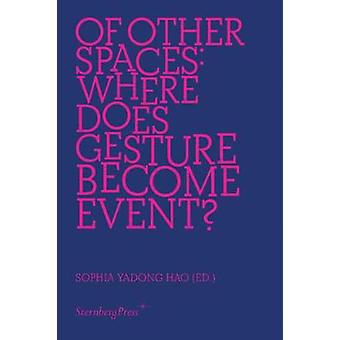 Of Other Spaces - Where Does Gesture Become Event? by Sophia Yadong H