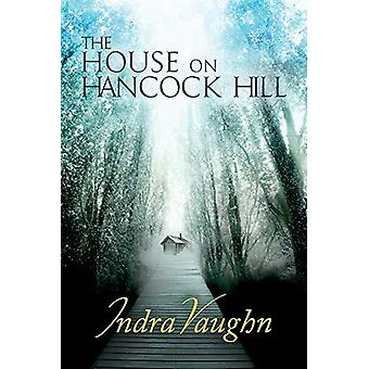 The House on Hancock Hill by Indra Vaughn - 9781627984904 Book