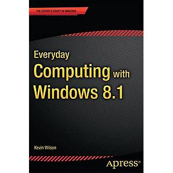 Everyday Computing with Windows 8.1 by Kevin Wilson - 9781484208069 B